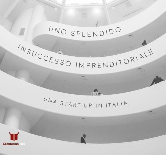 """Libri. """"Uno splendido insuccesso imprenditoriale"""" di Fronterrè e l'illusione startup"""