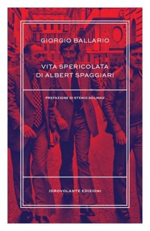 La copertina del volume su Albert Spaggiari, la biografia di Giorgio Ballario
