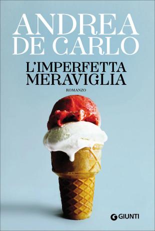 """Libri. """"L'imperfetta meraviglia"""" di Andrea De Carlo"""