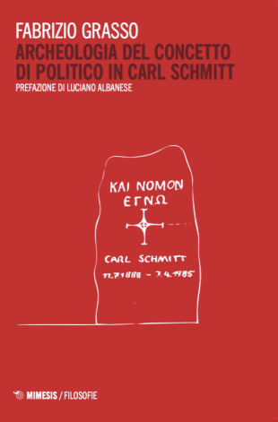 """Libri. """"Archeologia del concetto di Politico in Carl Schmitt"""" di Fabrizio Grasso"""