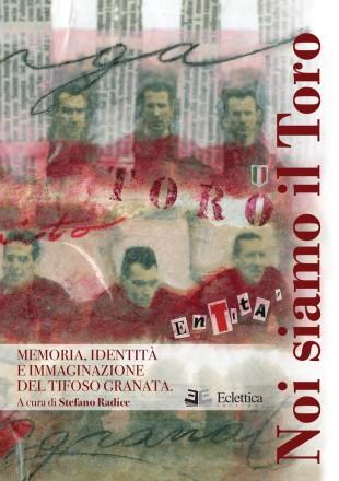 Libri. Noi siamo il Toro (di Stefano Radice): calcio e conflitto sociale nella città degli Agnelli