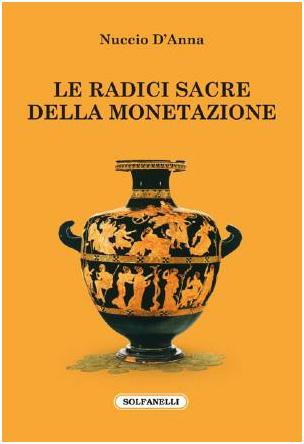 """Libri. """"Le radici sacre della monetazione"""" di D'Anna"""