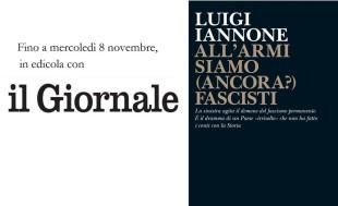 """Libri. """"All'armi siamo (ancora?) fascisti"""" di Iannone e l'antifascismo fuori tempo massimo"""