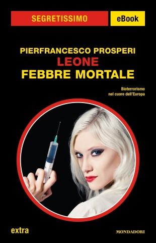 """Libri. """"Leone, febbre mortale"""" di Pierfrancesco Prosperi: un thriller virale"""
