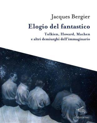 """Libri. """"L'elogio del fantastico"""" di Bergier: viaggio tra i demiurghi dell'immaginario"""
