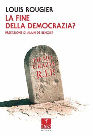 """Libri. """"La fine della democrazia?"""" di Louis Rougier e l'utopia dell'egualitarismo"""