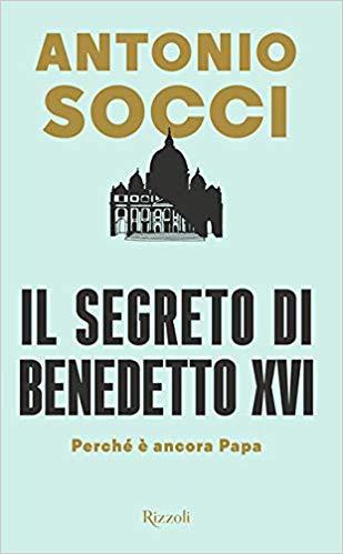 """Libri. """"Il segreto di Benedetto"""": l'indagine di Socci sulle dimissioni di Ratzinger"""