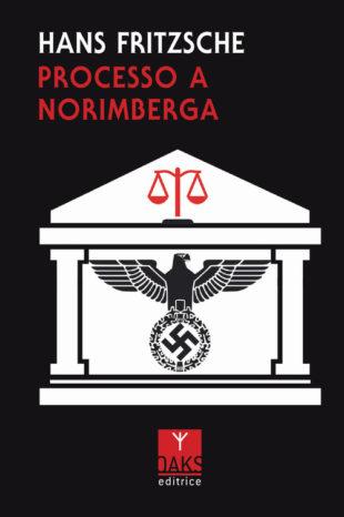 Libri. Il processo di Norimberga. Hans Fritzsche, il nazista che fu assolto