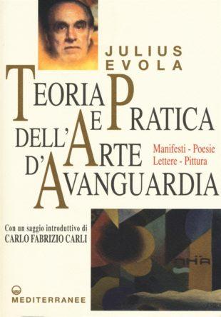 """Libri. """"Teoria e Pratica dell'Arte d'Avanguardia"""" di Julius Evola: dada e tradizione"""