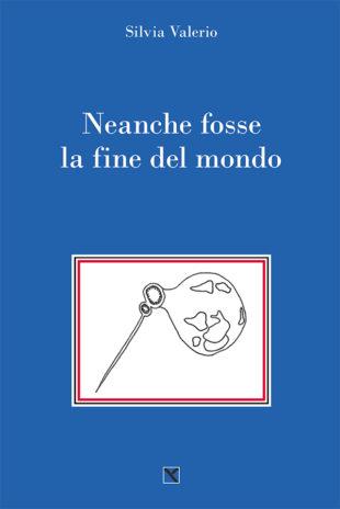 """Libri. Arriva """"Neanche fosse la fine del mondo"""", racconto anticonfomista di Silvia Valerio"""