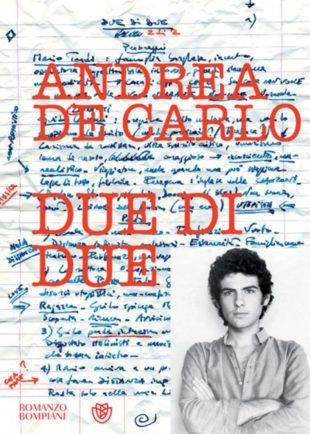 """Libri. Quando del '68 rimane solo la nostalgia: """"Due di Due"""" di Andrea De Carlo"""