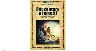 """Libri. """"Raccontare a fumetti.Il linguaggio dei comics"""" di Santarelli: l'arte della sceneggiatura"""
