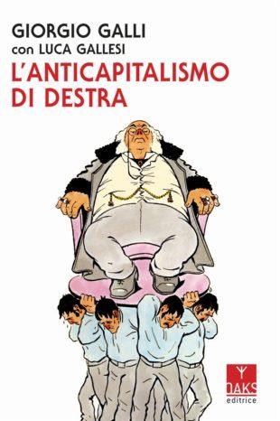 """La copertina del volume """"L'anticapitalismo di destra"""" di Giorgio Galli e Luca Gallesi"""